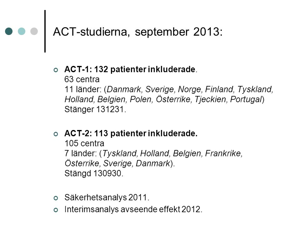 ACT-studierna, september 2013: ACT-1: 132 patienter inkluderade.