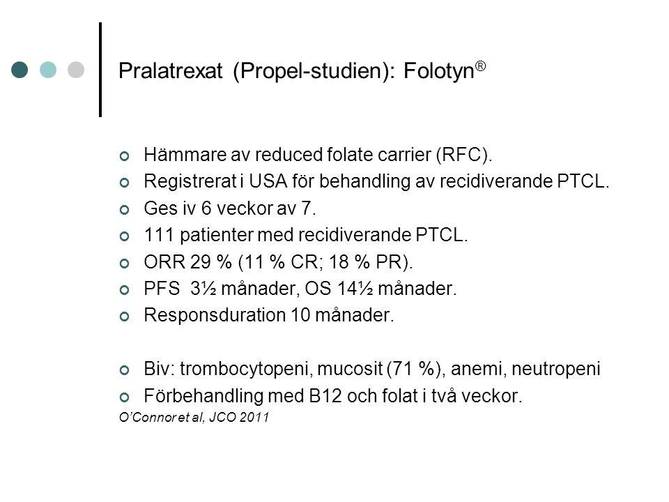 Pralatrexat (Propel-studien): Folotyn ® Hämmare av reduced folate carrier (RFC).