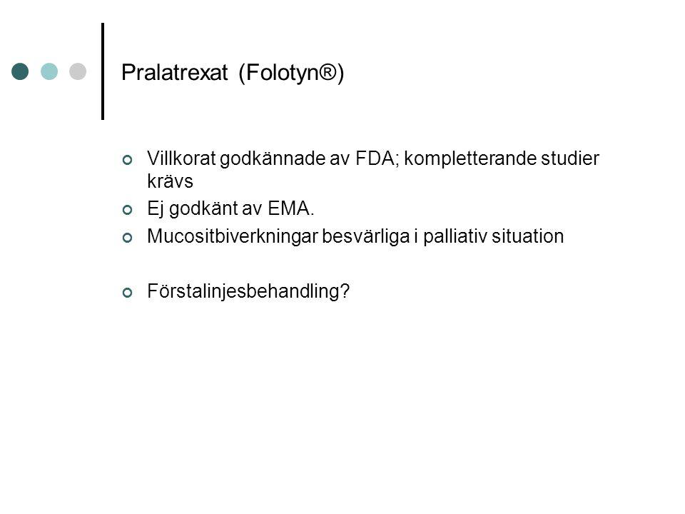 Pralatrexat (Folotyn®) Villkorat godkännade av FDA; kompletterande studier krävs Ej godkänt av EMA.
