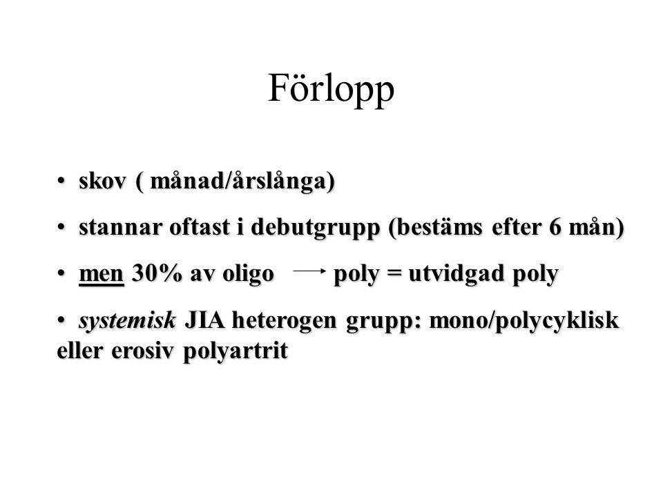 Förlopp • skov ( månad/årslånga) • stannar oftast i debutgrupp (bestäms efter 6 mån) • men 30% av oligo poly = utvidgad poly • systemisk JIA heterogen