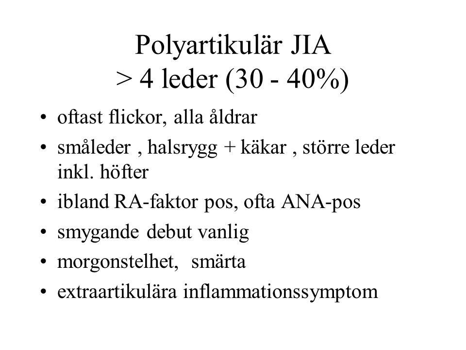 Polyartikulär JIA > 4 leder (30 - 40%) •oftast flickor, alla åldrar •småleder, halsrygg + käkar, större leder inkl. höfter •ibland RA-faktor pos, ofta