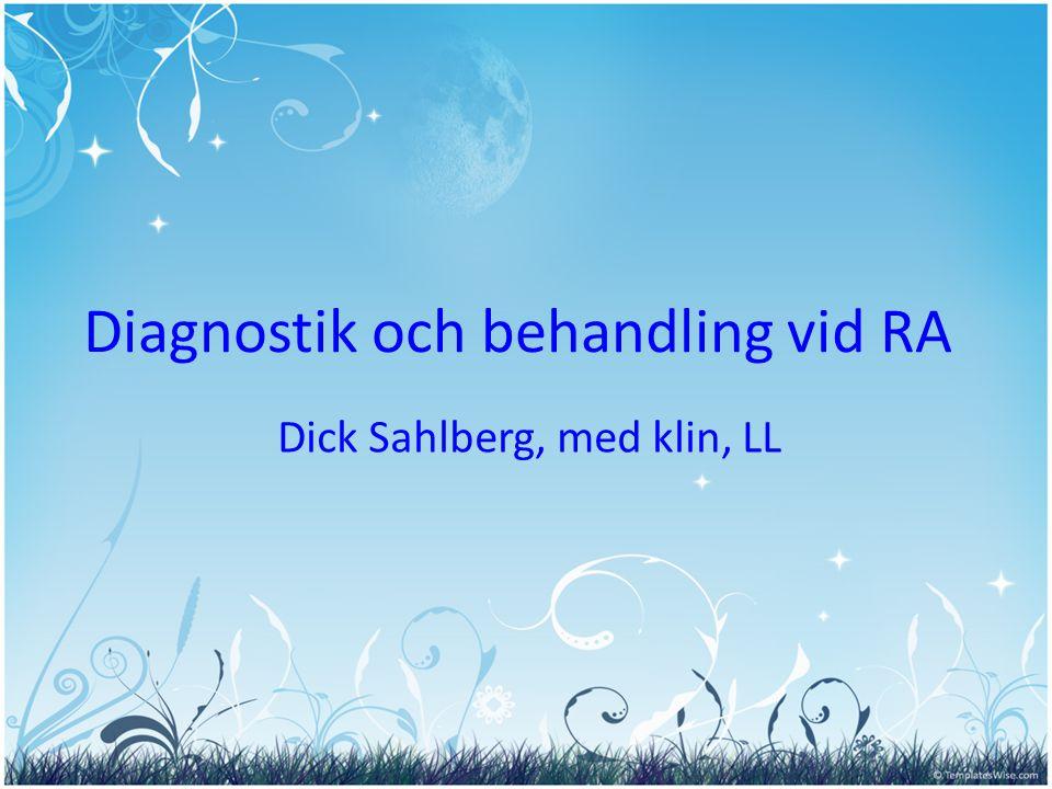 Diagnostik och behandling vid RA Dick Sahlberg, med klin, LL