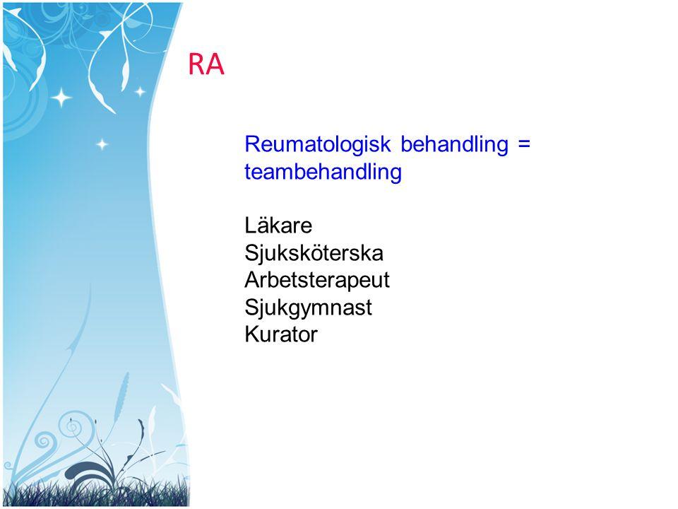 RA Reumatologisk behandling = teambehandling Läkare Sjuksköterska Arbetsterapeut Sjukgymnast Kurator