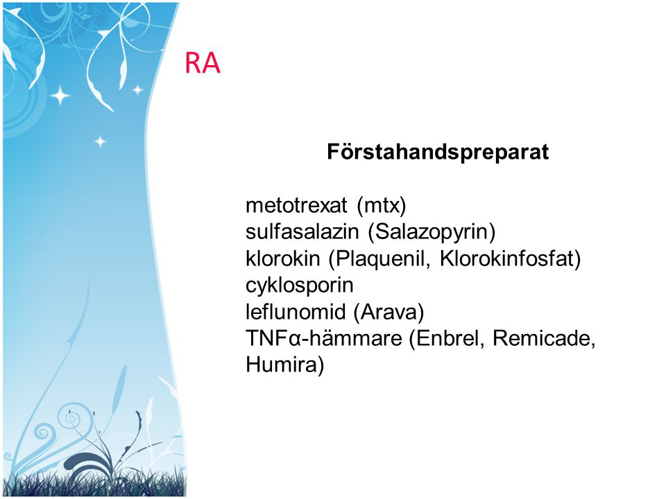 RA Förstahandspreparat metotrexat (mtx) sulfasalazin (Salazopyrin) klorokin (Plaquenil, Klorokinfosfat) cyklosporin leflunomid (Arava) TNFα-hämmare (E