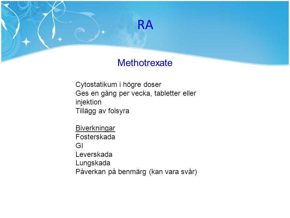 RA Methotrexate Cytostatikum i högre doser Ges en gång per vecka, tabletter eller injektion Tillägg av folsyra Biverkningar Fosterskada GI Leverskada