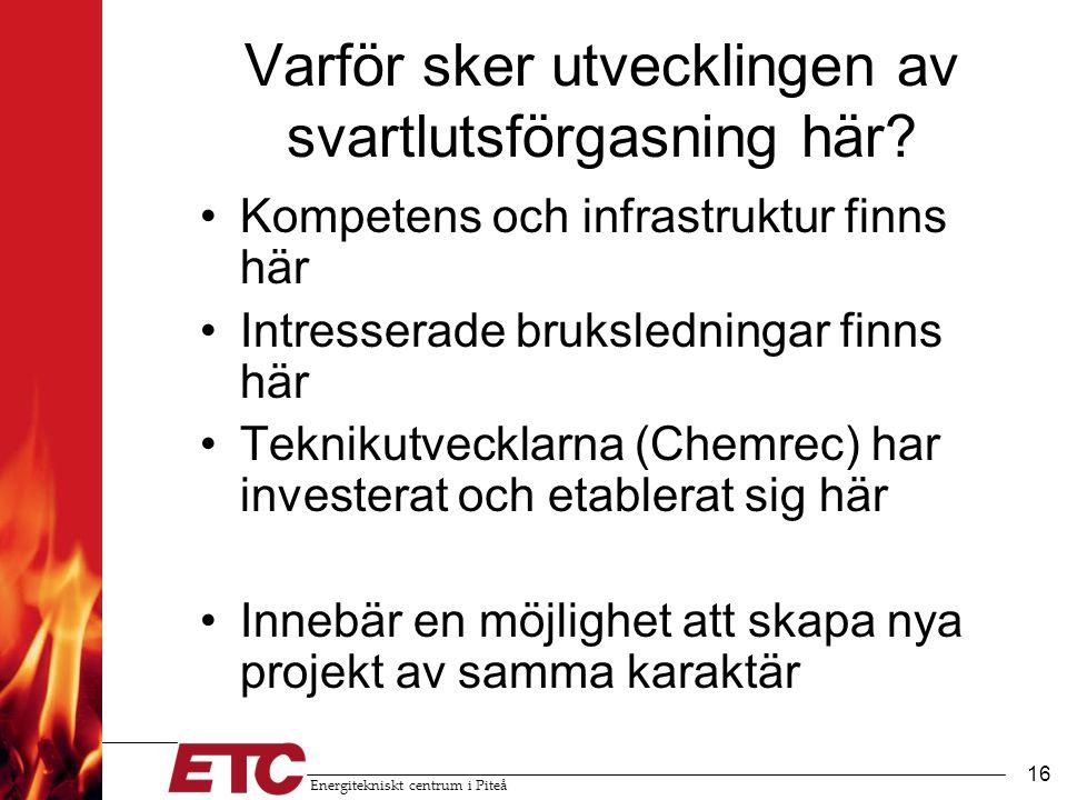 Energitekniskt centrum i Piteå 16 Varför sker utvecklingen av svartlutsförgasning här.
