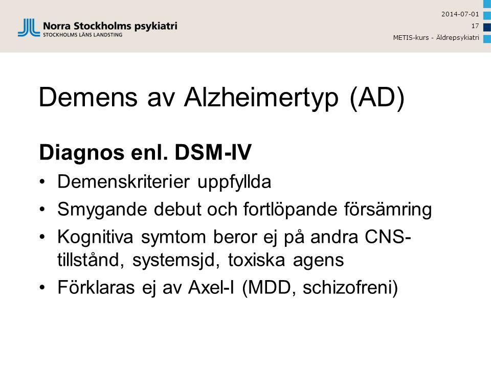 2014-07-01 METIS-kurs - Äldrepsykiatri 17 Demens av Alzheimertyp (AD) Diagnos enl.