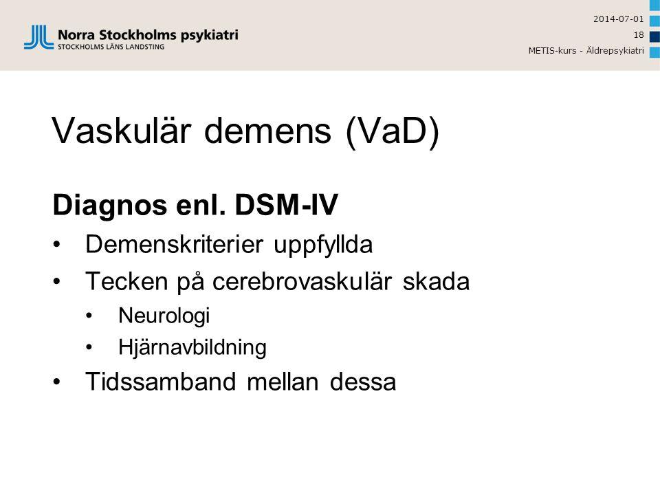 2014-07-01 METIS-kurs - Äldrepsykiatri 18 Vaskulär demens (VaD) Diagnos enl.