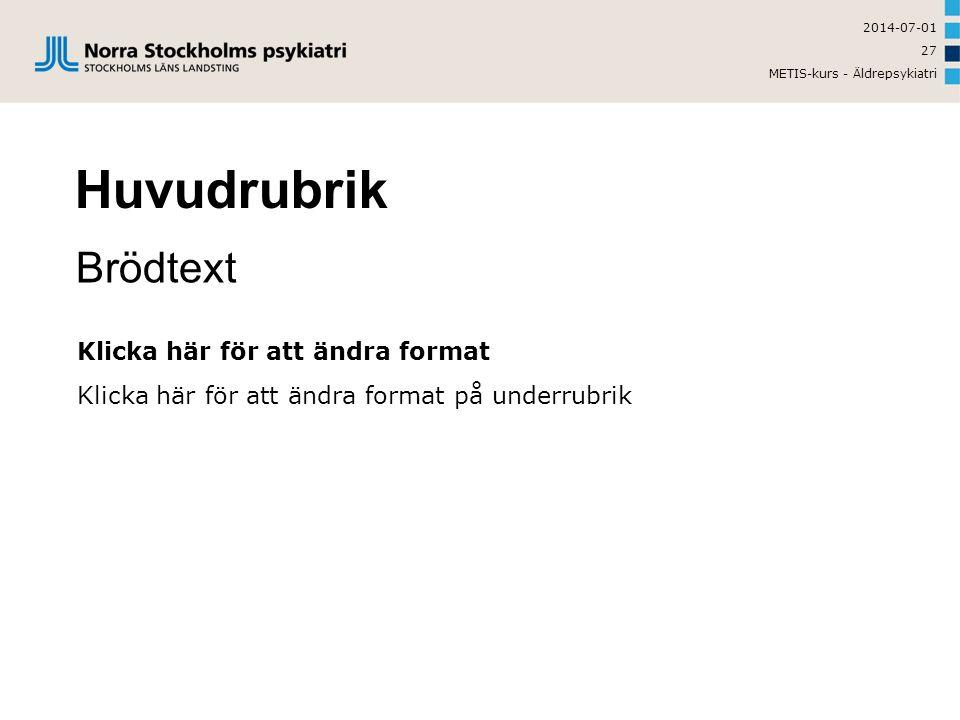 2014-07-01 METIS-kurs - Äldrepsykiatri 27 Huvudrubrik Brödtext Klicka här för att ändra format Klicka här för att ändra format på underrubrik