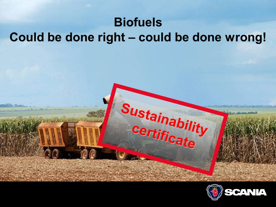 Biofuels Could be done right – could be done wrong! Sustainability certificate