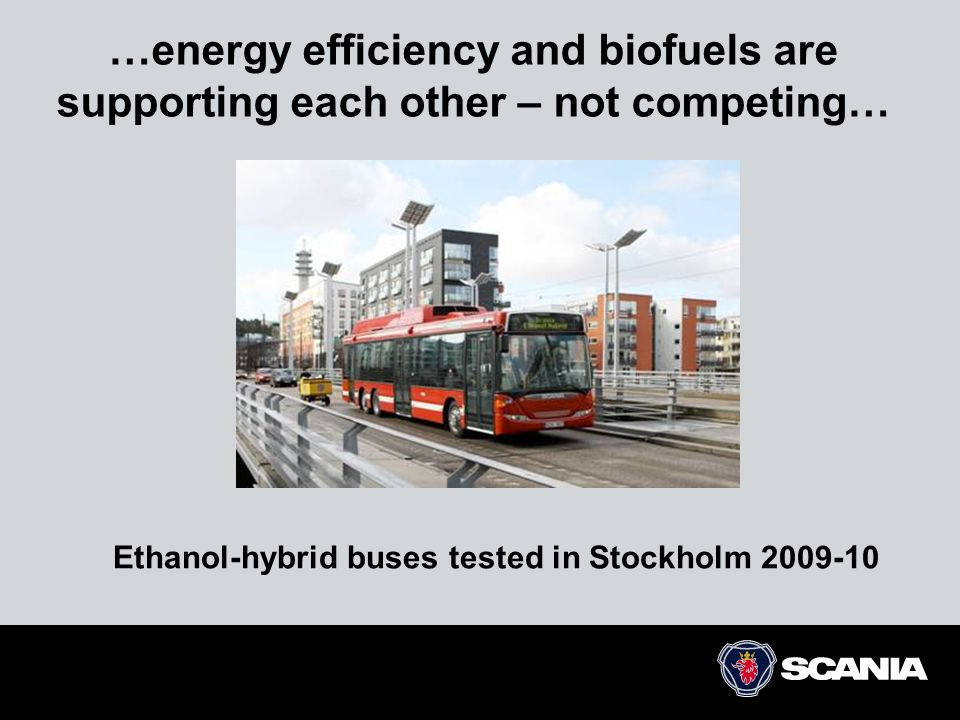 …energy efficiency and biofuels are supporting each other – not competing… Ethanol-hybrid buses tested in Stockholm 2009-10