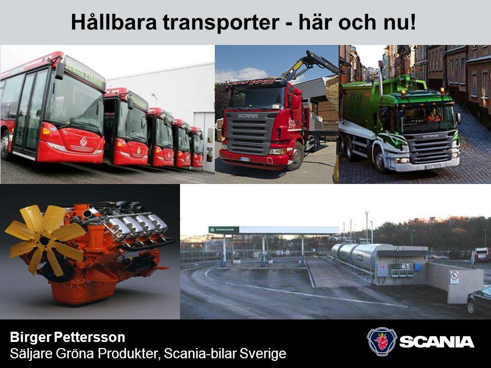 Hållbara transporter - här och nu! Birger Pettersson Säljare Gröna Produkter, Scania-bilar Sverige
