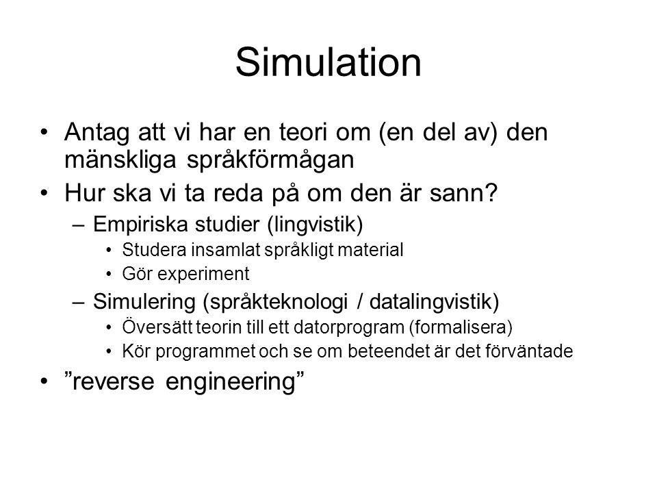 Formalisering •Översättning till ett formellt språk •Exempel på formella språk –Matematik •Används för att formalisera bl a fysik –Logik –Programmerin