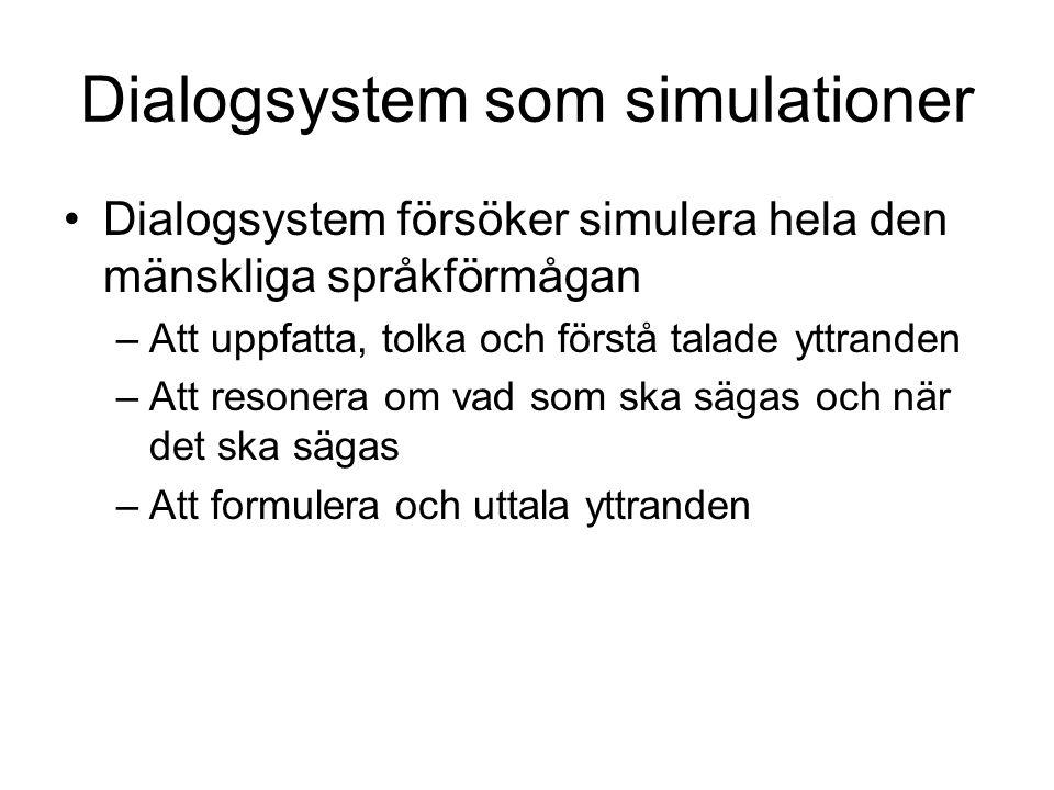 Simulation •Antag att vi har en teori om (en del av) den mänskliga språkförmågan •Hur ska vi ta reda på om den är sann? –Empiriska studier (lingvistik