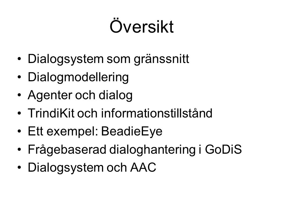 Dialogsystem Logopediutbildningen VT05 Staffan Larsson sl@ling.gu.se Institutionen för lingvistik, GU