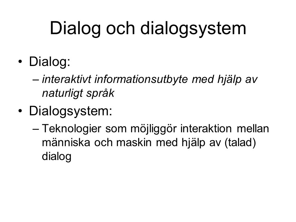 Dialogue modelling •Theoretical motivations –find structure of dialogue –explain structure –relate dialogue structure to informational and intentional structure •Practical motivation –build dialogue systems to enable natural human- computer interaction –(what is natural?)