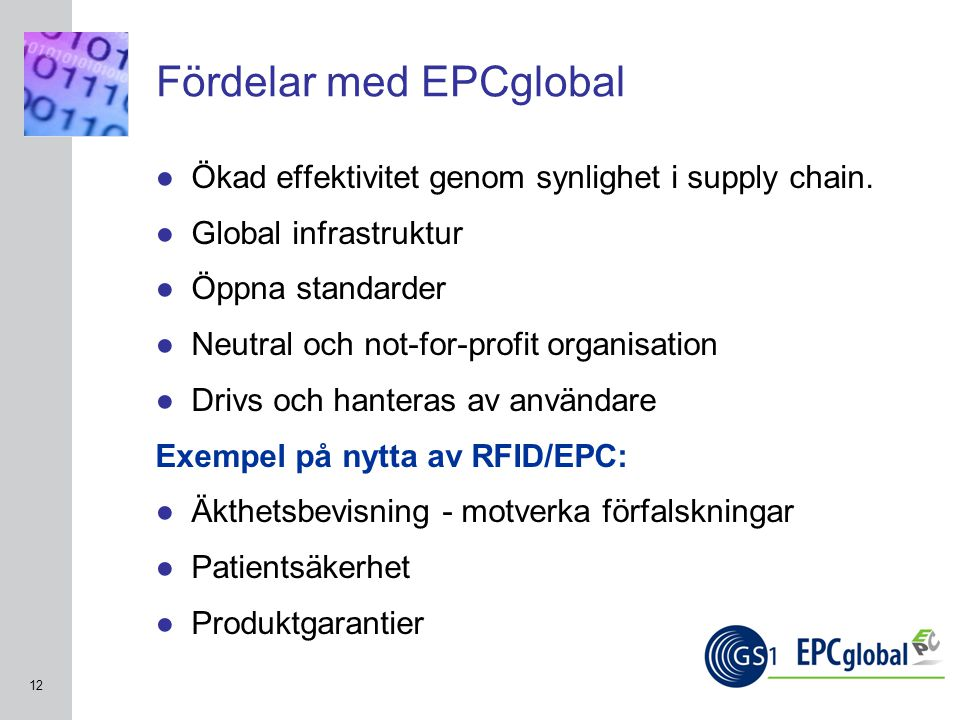 INSERT GRAPHIC SQUARE HERE 12 Fördelar med EPCglobal ●Ökad effektivitet genom synlighet i supply chain.