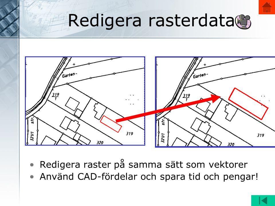 Redigera rasterdata •Redigera raster på samma sätt som vektorer •Använd CAD-fördelar och spara tid och pengar!