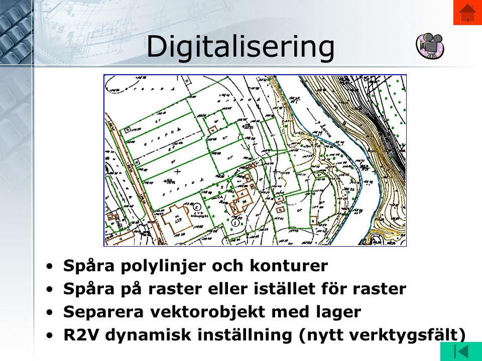 Digitalisering •Spåra polylinjer och konturer •Spåra på raster eller istället för raster •Separera vektorobjekt med lager •R2V dynamisk inställning (nytt verktygsfält)