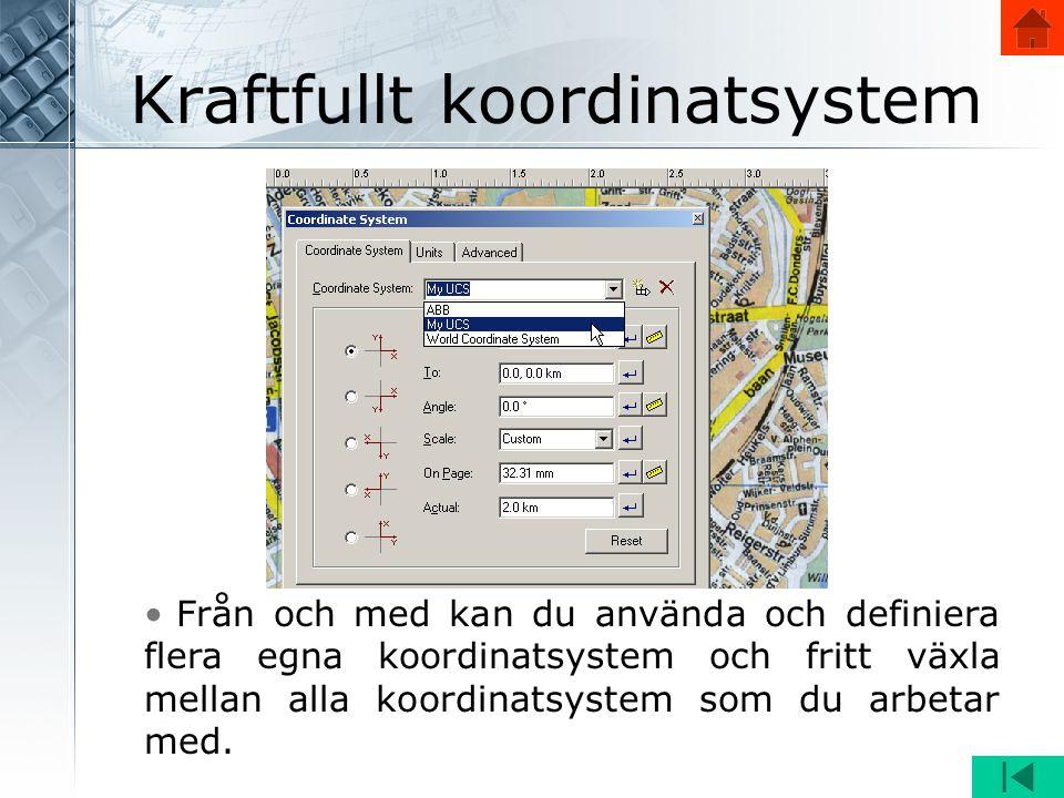 • Från och med kan du använda och definiera flera egna koordinatsystem och fritt växla mellan alla koordinatsystem som du arbetar med. Kraftfullt koor