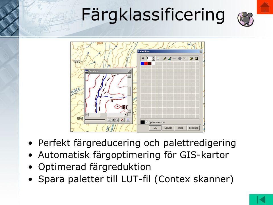 Färgklassificering •Perfekt färgreducering och palettredigering •Automatisk färgoptimering för GIS-kartor •Optimerad färgreduktion •Spara paletter till LUT-fil (Contex skanner)