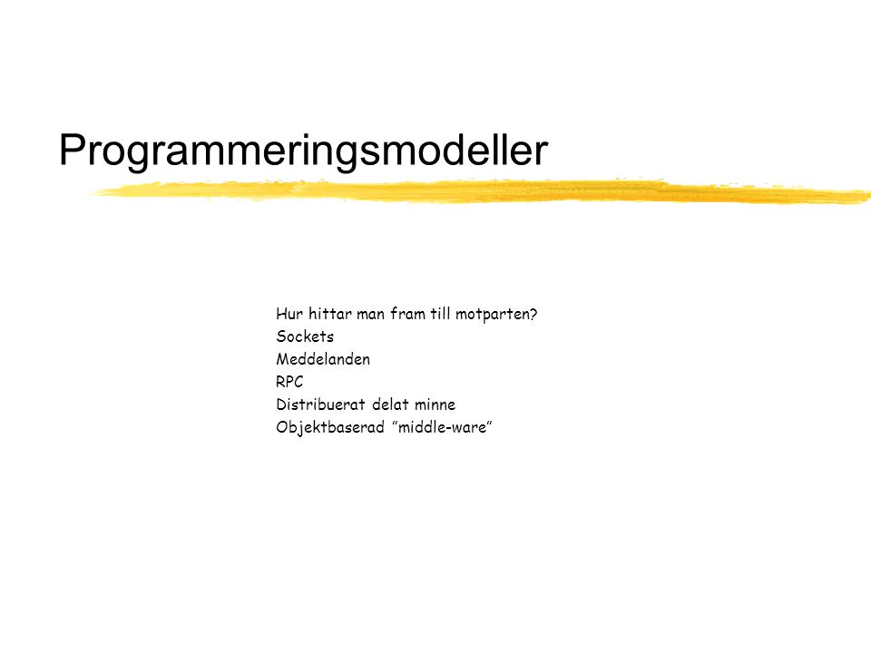"""Programmeringsmodeller Hur hittar man fram till motparten? Sockets Meddelanden RPC Distribuerat delat minne Objektbaserad """"middle-ware"""""""