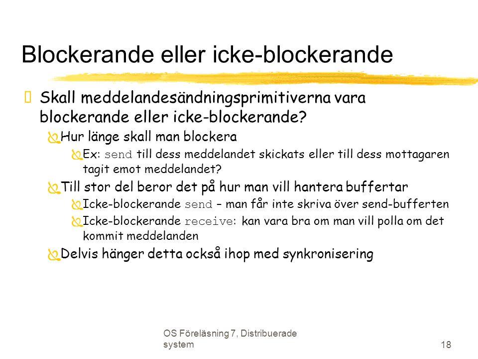 OS Föreläsning 7, Distribuerade system 18 Blockerande eller icke-blockerande  Skall meddelandesändningsprimitiverna vara blockerande eller icke-block