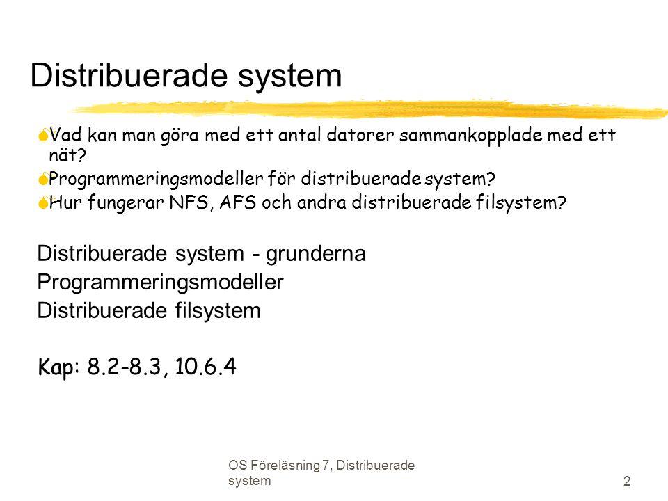 OS Föreläsning 7, Distribuerade system 3 Distribuerat system  Ett system som består av ett antal datorer  sammankopplade med nätverk  har inte fysiskt delat minne  samverkar i lösandet av ett problem (fungerar som en enhet)