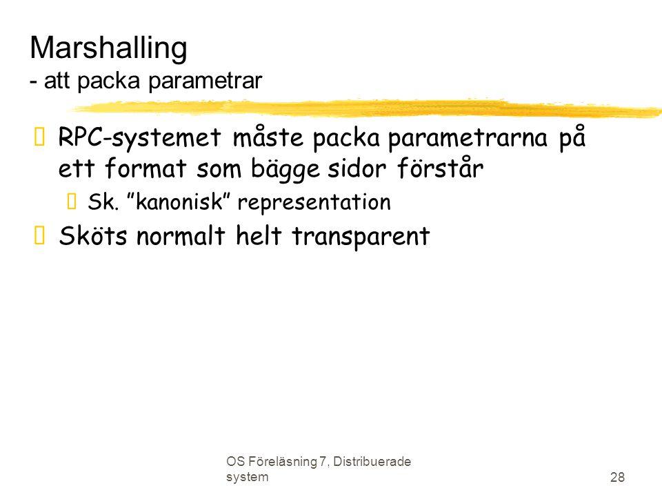 OS Föreläsning 7, Distribuerade system 28 Marshalling - att packa parametrar  RPC-systemet måste packa parametrarna på ett format som bägge sidor för