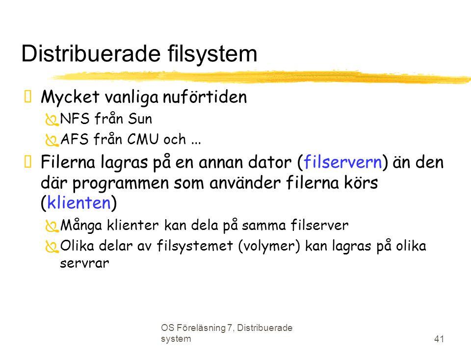 OS Föreläsning 7, Distribuerade system 41 Distribuerade filsystem  Mycket vanliga nuförtiden  NFS från Sun  AFS från CMU och...  Filerna lagras på