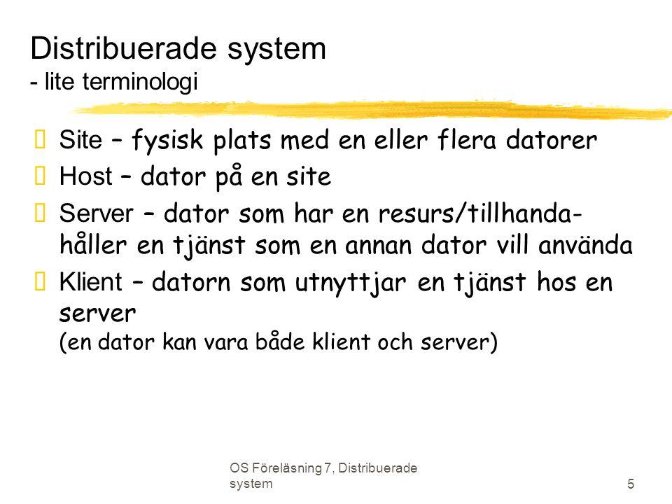 OS Föreläsning 7, Distribuerade system 5 Distribuerade system - lite terminologi  Site – fysisk plats med en eller flera datorer  Host – dator på en