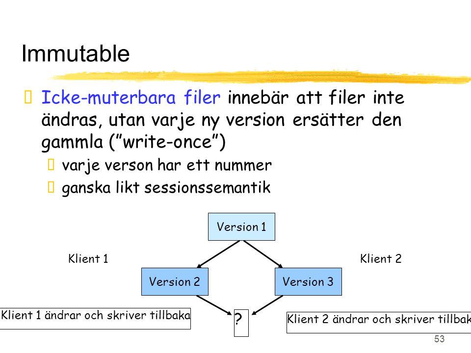 """OS Föreläsning 7, Distribuerade system 53 Immutable  Icke-muterbara filer innebär att filer inte ändras, utan varje ny version ersätter den gammla ("""""""