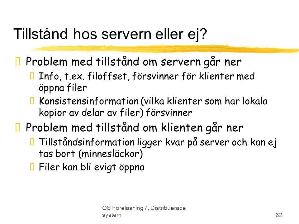 OS Föreläsning 7, Distribuerade system 62 Tillstånd hos servern eller ej?  Problem med tillstånd om servern går ner  Info, t.ex. filoffset, försvinn