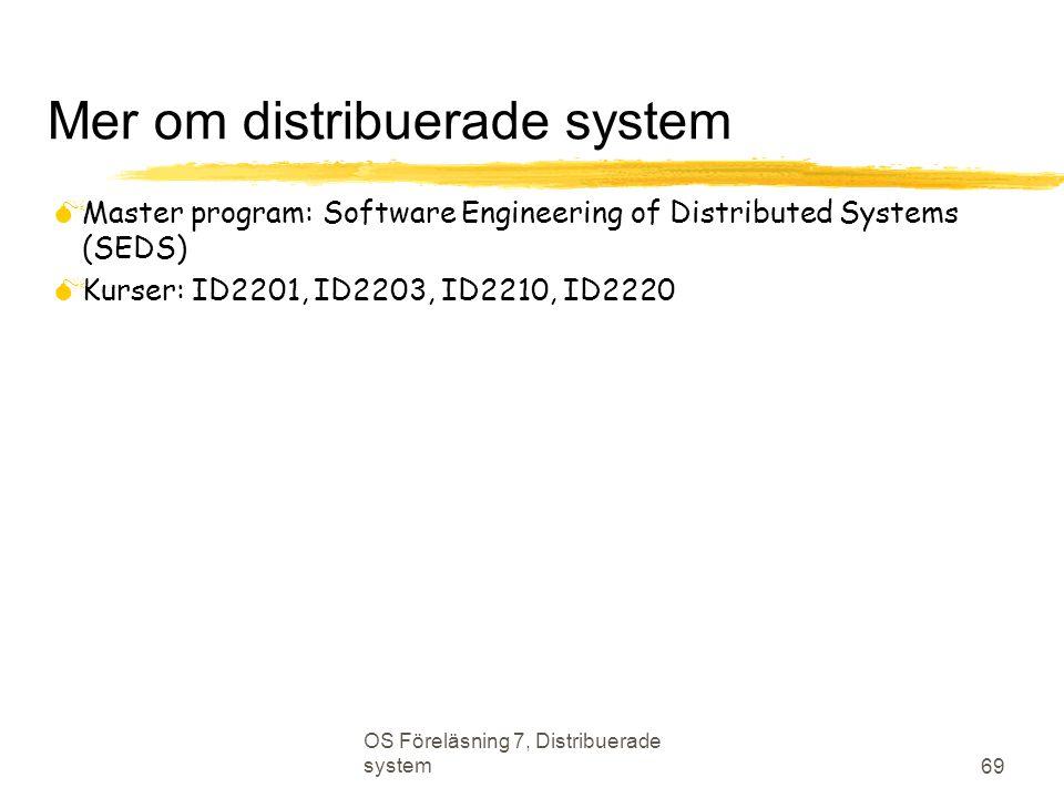 OS Föreläsning 7, Distribuerade system 69 Mer om distribuerade system  Master program: Software Engineering of Distributed Systems (SEDS)  Kurser: ID2201, ID2203, ID2210, ID2220