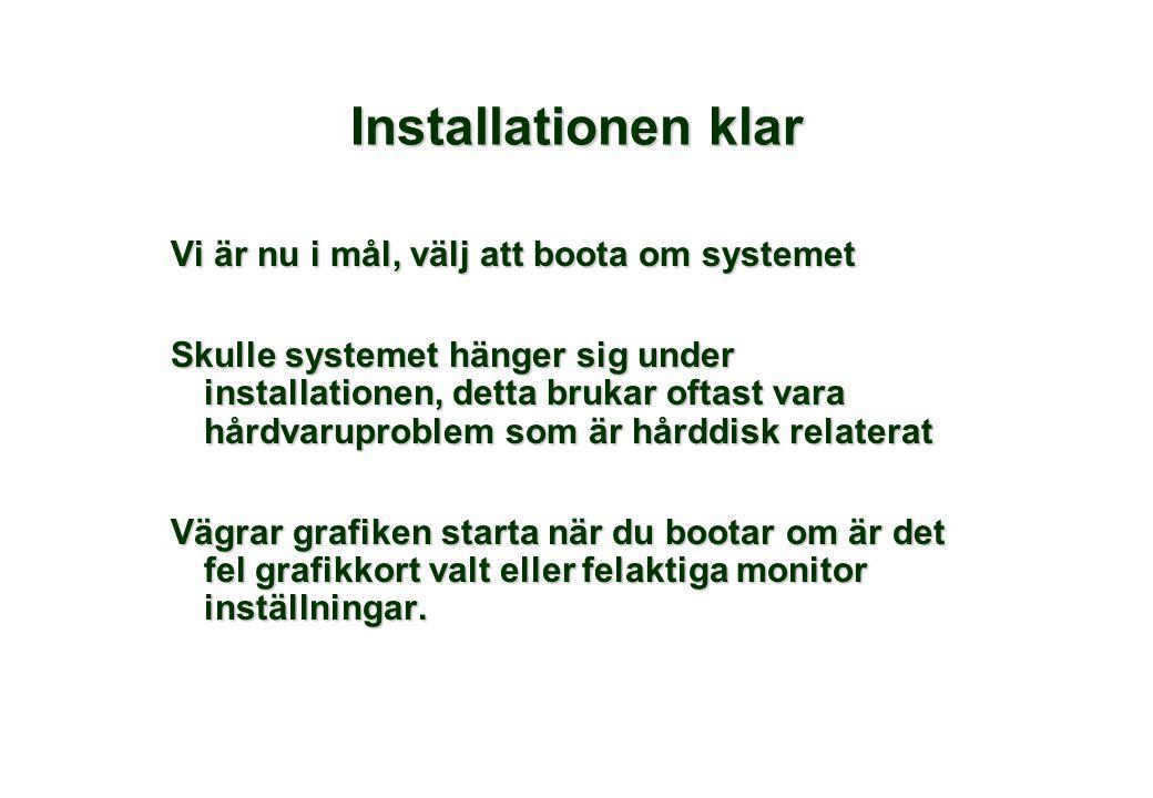 Installationen klar Vi är nu i mål, välj att boota om systemet Skulle systemet hänger sig under installationen, detta brukar oftast vara hårdvaruprobl