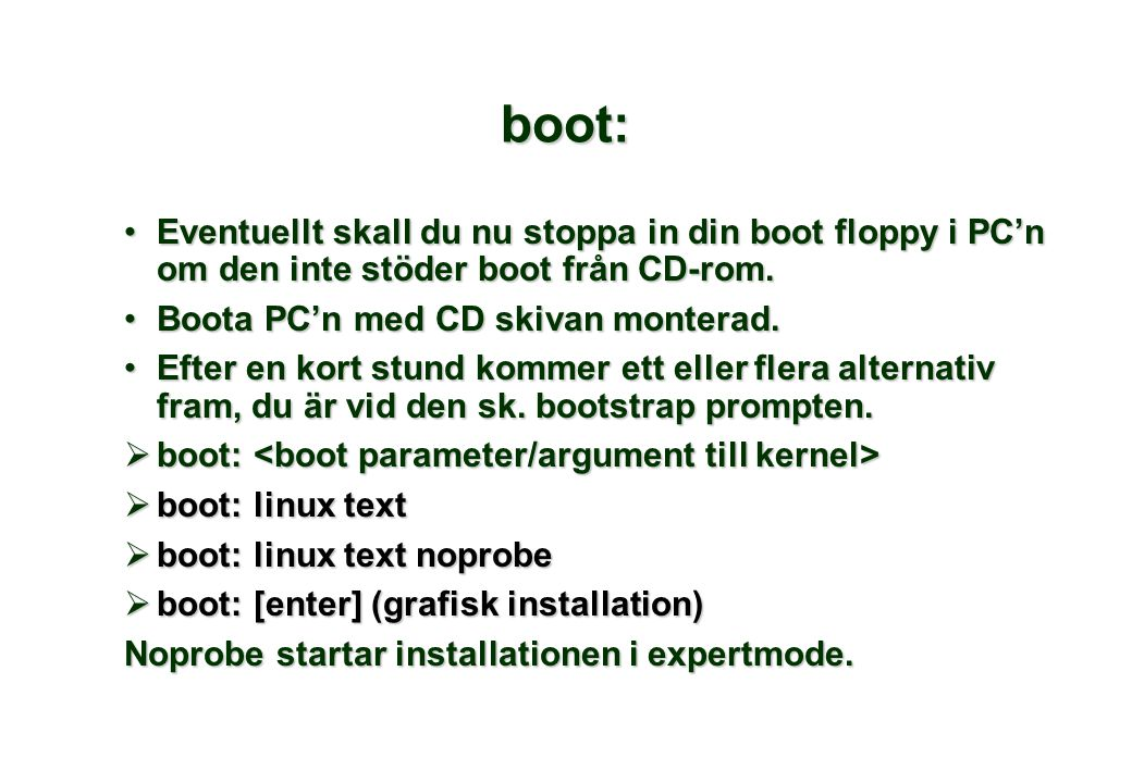 •Eventuellt skall du nu stoppa in din boot floppy i PC'n om den inte stöder boot från CD-rom. •Boota PC'n med CD skivan monterad. •Efter en kort stund