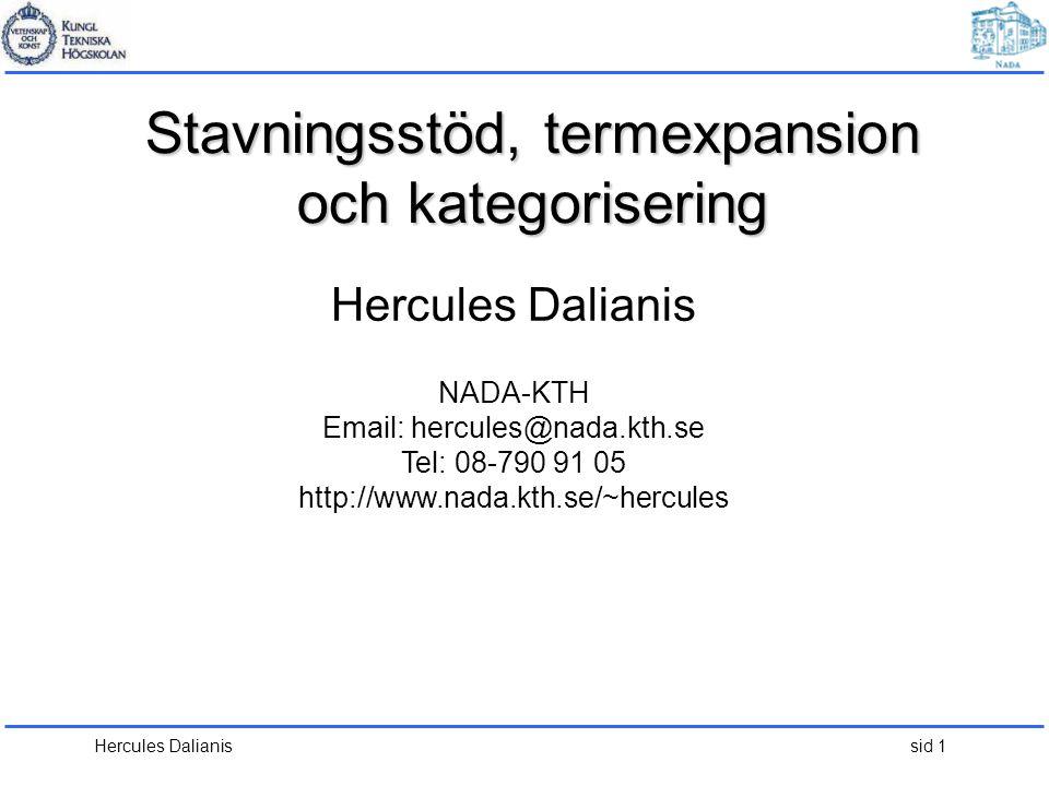 Hercules Dalianis sid 2 Stavningsstöd, termexpansion och kategorisering •Långa frågor och frassökning •Stavningsstöd i sökmotorer •KWIC Key-words-in-context •Termexpansion för bättre sökning •Kategorisering •Klustring
