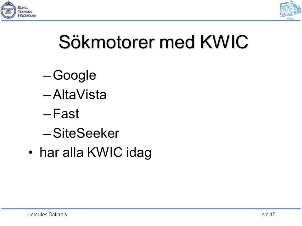 Hercules Dalianis sid 15 Sökmotorer med KWIC –Google –AltaVista –Fast –SiteSeeker •har alla KWIC idag