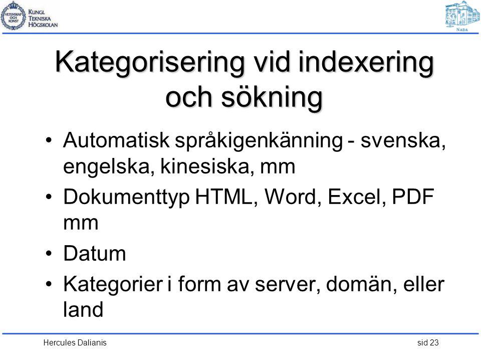Hercules Dalianis sid 23 Kategorisering vid indexering och sökning •Automatisk språkigenkänning - svenska, engelska, kinesiska, mm •Dokumenttyp HTML,