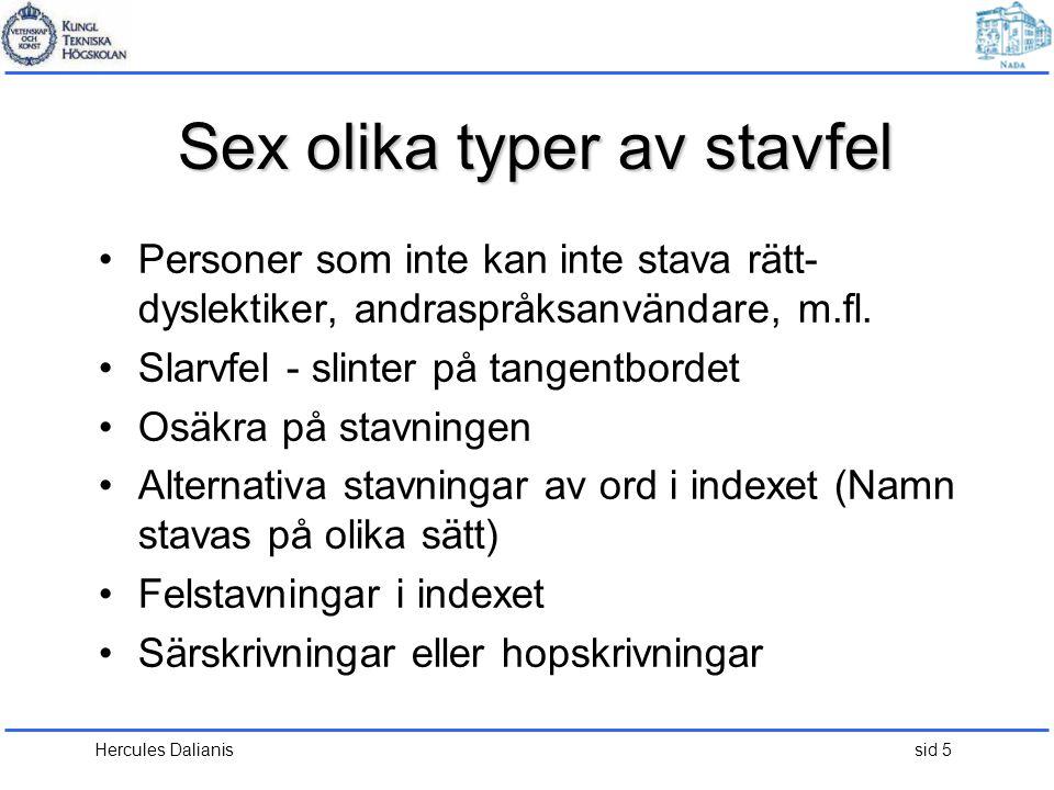 Hercules Dalianis sid 5 Sex olika typer av stavfel •Personer som inte kan inte stava rätt- dyslektiker, andraspråksanvändare, m.fl. •Slarvfel - slinte
