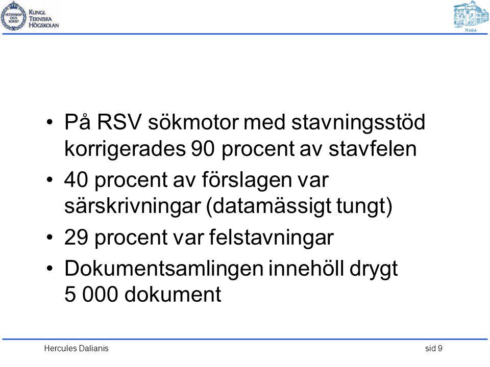 Hercules Dalianis sid 9 •På RSV sökmotor med stavningsstöd korrigerades 90 procent av stavfelen •40 procent av förslagen var särskrivningar (datamässi