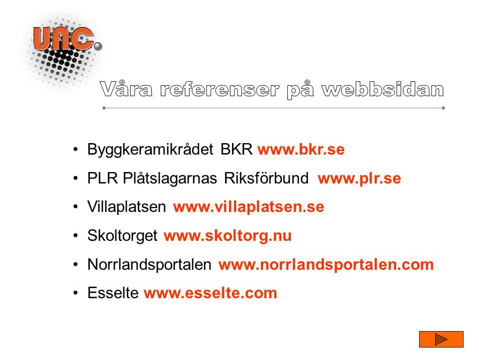 • Byggkeramikrådet BKR www.bkr.se • PLR Plåtslagarnas Riksförbund www.plr.se • Villaplatsen www.villaplatsen.se • Skoltorget www.skoltorg.nu • Norrlandsportalen www.norrlandsportalen.com • Esselte www.esselte.com