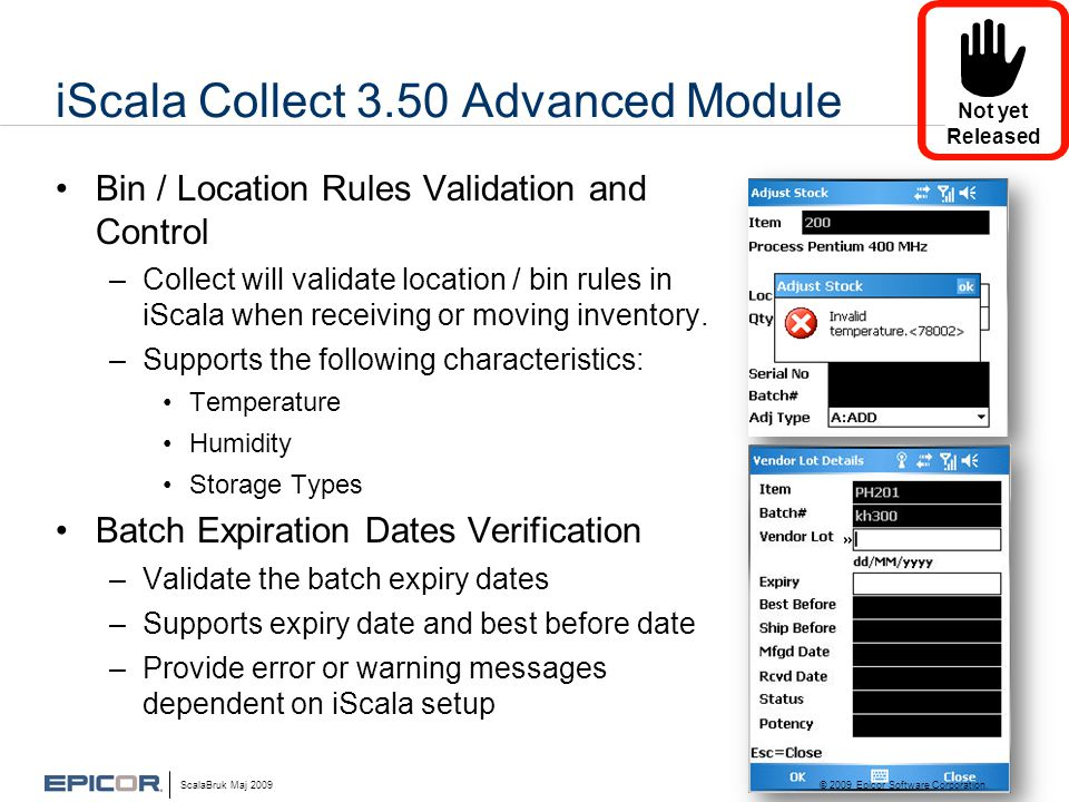 iScala Collect 3.50 Advanced Module •Bin / Location Rules Validation and Control –Collect will validate location / bin rules in iScala when receiving or moving inventory.