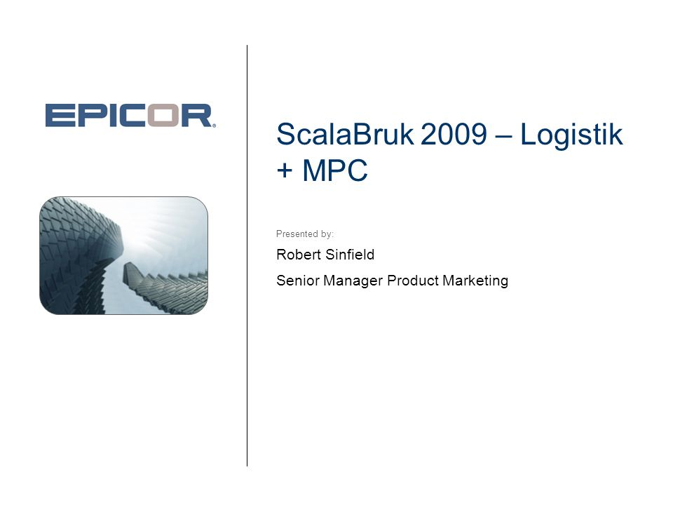 ScalaBruk 2009 – Logistik + MPC Robert Sinfield Senior Manager Product Marketing Presented by: