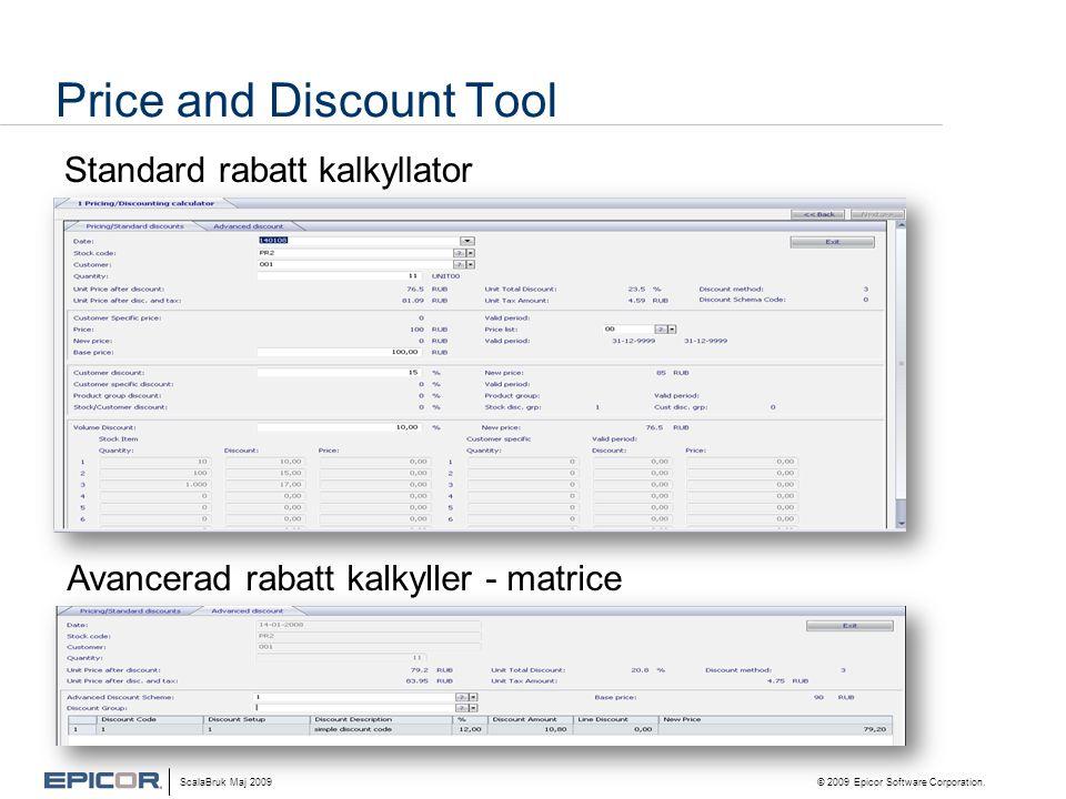 Price and Discount Tool Standard rabatt kalkyllator Avancerad rabatt kalkyller - matrice ScalaBruk Maj 2009 © 2009 Epicor Software Corporation.