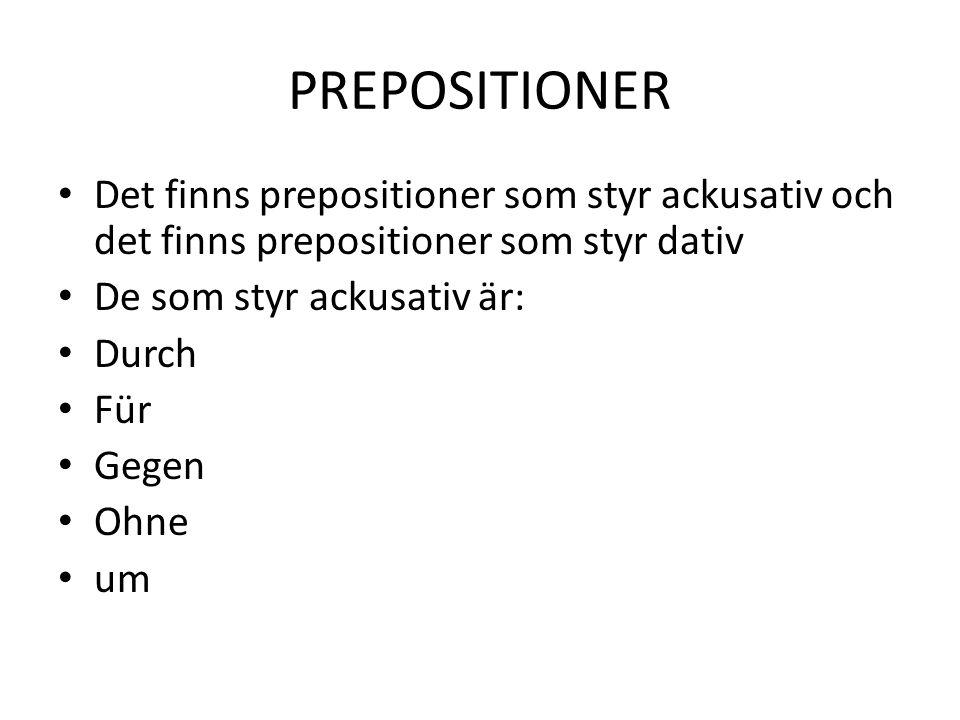 PREPOSITIONER • Det finns prepositioner som styr ackusativ och det finns prepositioner som styr dativ • De som styr ackusativ är: • Durch • Für • Gege
