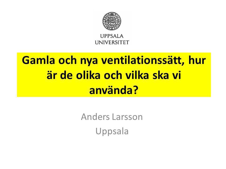 Gamla och nya ventilationssätt, hur är de olika och vilka ska vi använda? Anders Larsson Uppsala