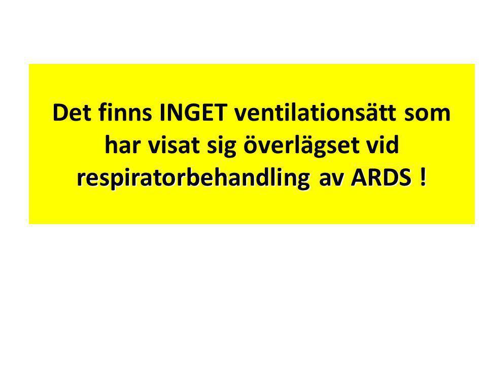 respiratorbehandling av ARDS ! Det finns INGET ventilationsätt som har visat sig överlägset vid respiratorbehandling av ARDS !