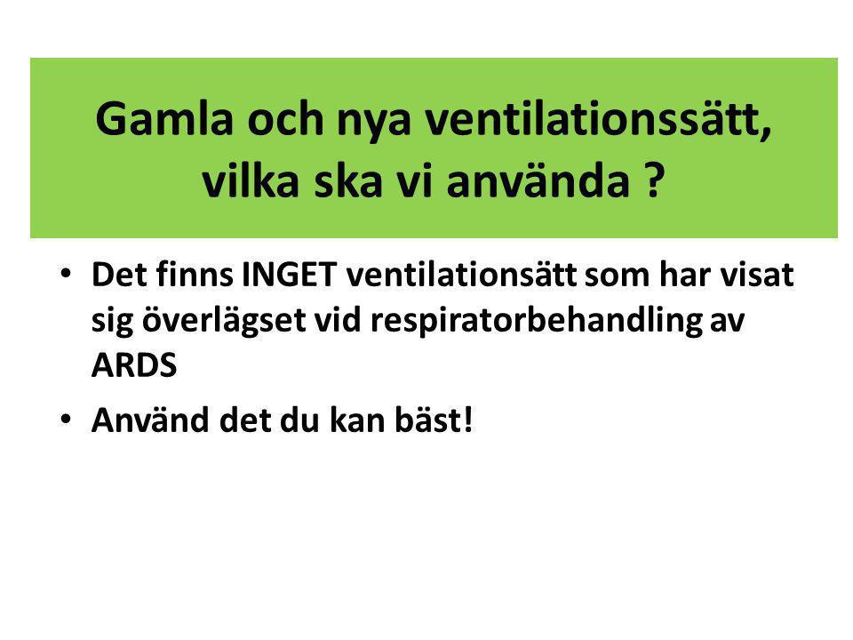 Gamla och nya ventilationssätt, vilka ska vi använda ? respiratorbehandling av ARDS • Det finns INGET ventilationsätt som har visat sig överlägset vid