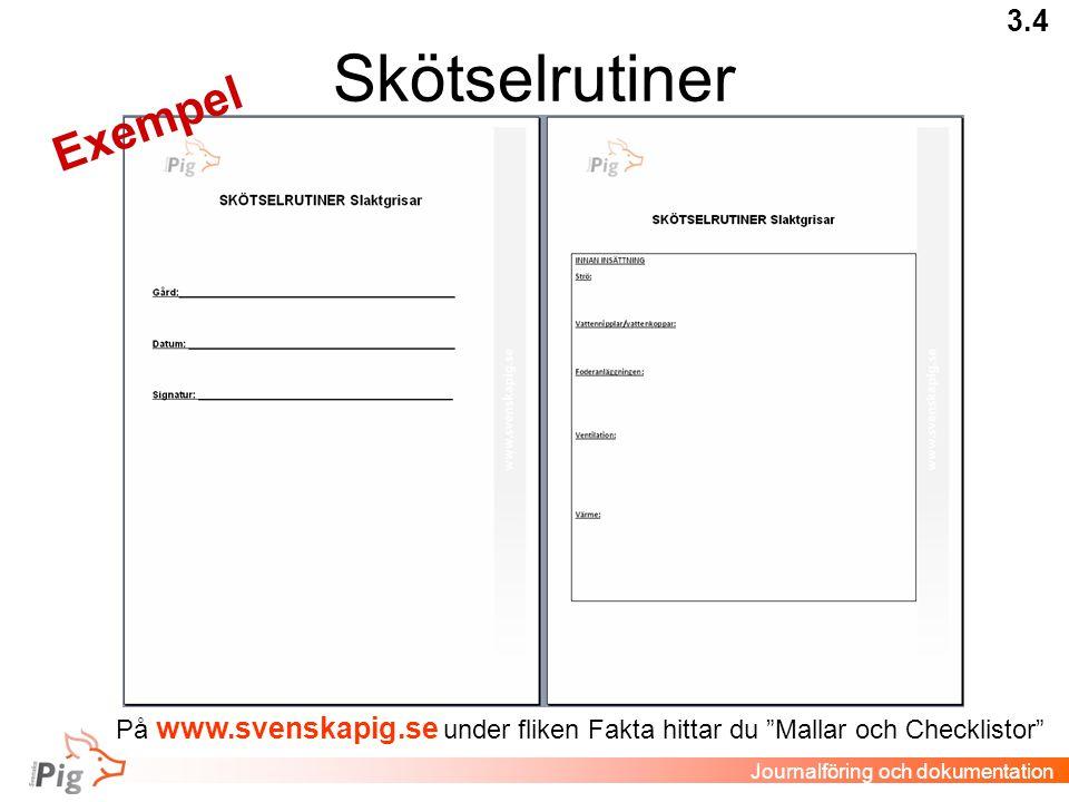 Skötselrutiner 3.4 Journalföring och dokumentation Exempel På www.svenskapig.se under fliken Fakta hittar du Mallar och Checklistor